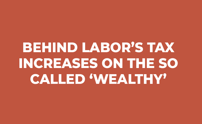 Behind Labor's Tax Increases on the so Called 'Wealthy'